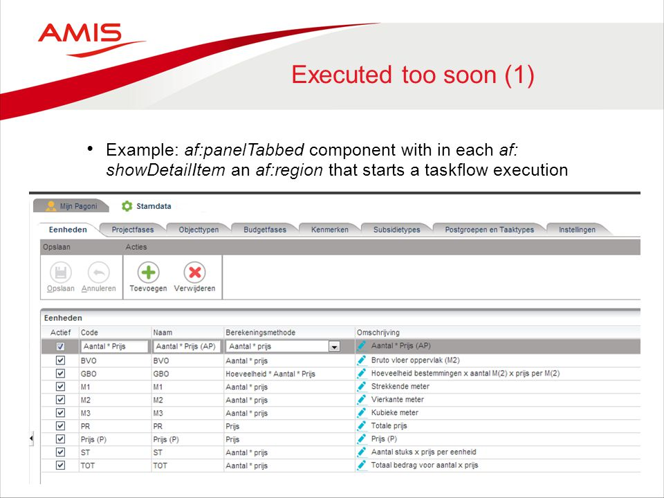 Executed too soon (1) Example: af:panelTabbed component with in each af: showDetailItem an af:region that starts a taskflow execution.