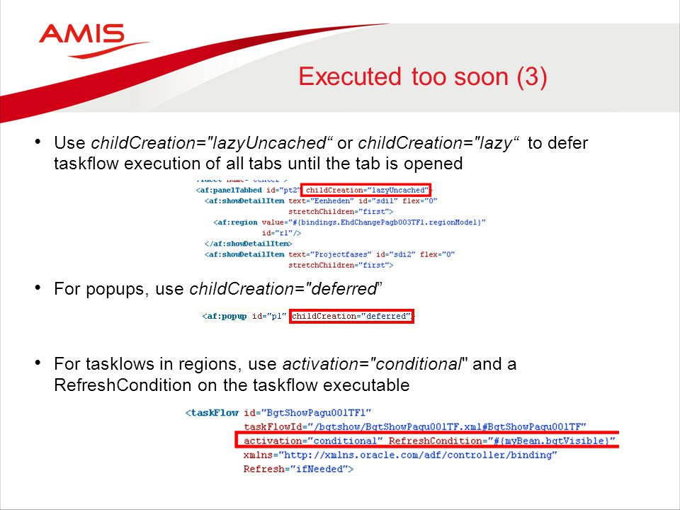 Executed too soon (3) Use childCreation= lazyUncached or childCreation= lazy to defer taskflow execution of all tabs until the tab is opened.
