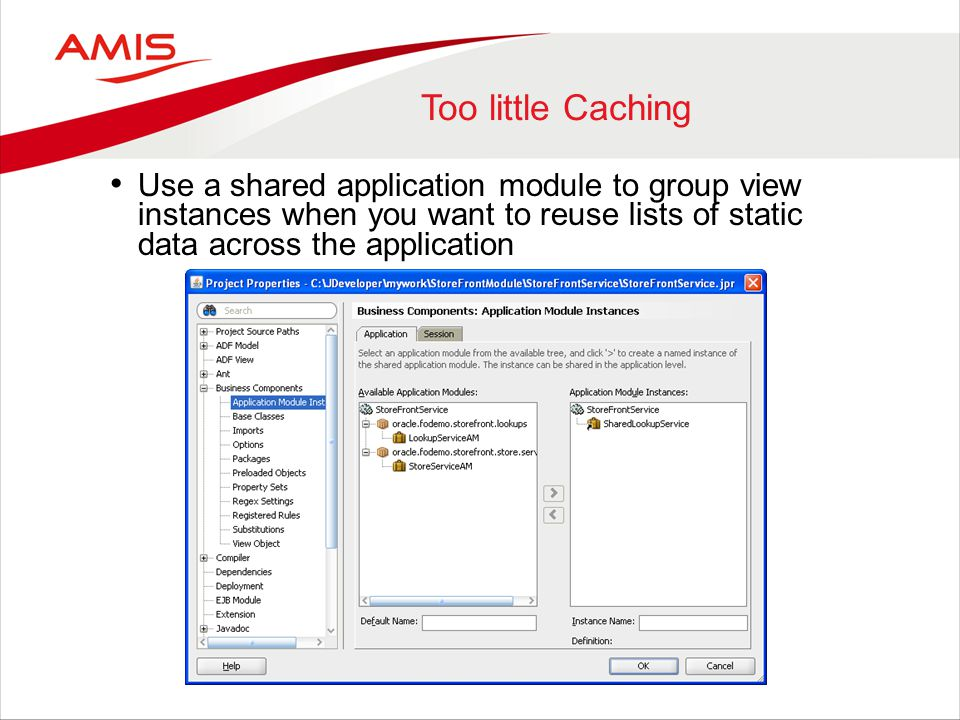 Too little Caching Use a shared application module to group view instances when you want to reuse lists of static data across the application.