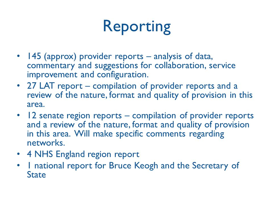 Reporting 145 (approx) provider reports – analysis of data, commentary and suggestions for collaboration, service improvement and configuration.