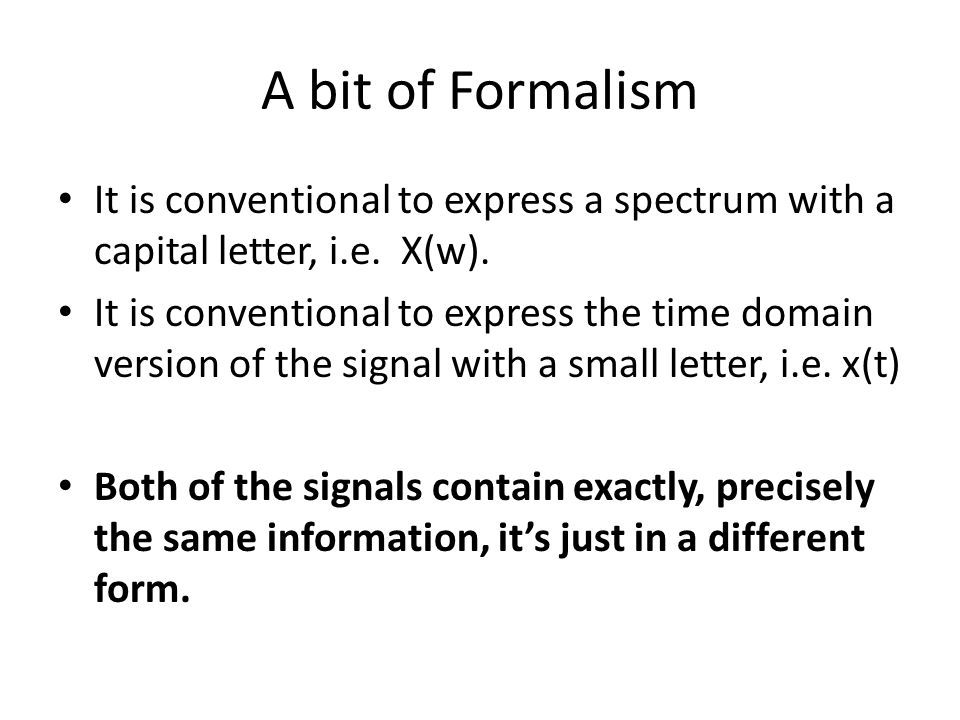 A bit of Formalism It is conventional to express a spectrum with a capital letter, i.e. X(w).