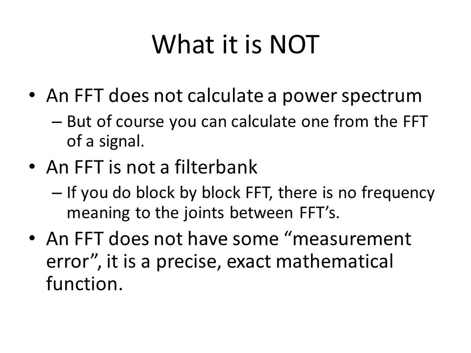 What it is NOT An FFT does not calculate a power spectrum