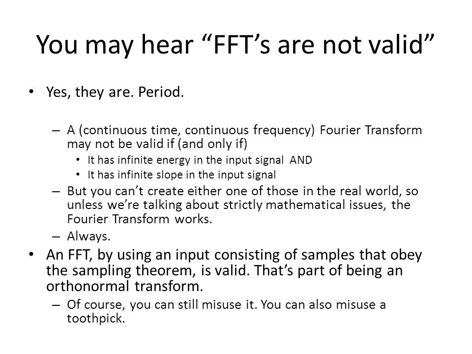 You may hear FFT's are not valid