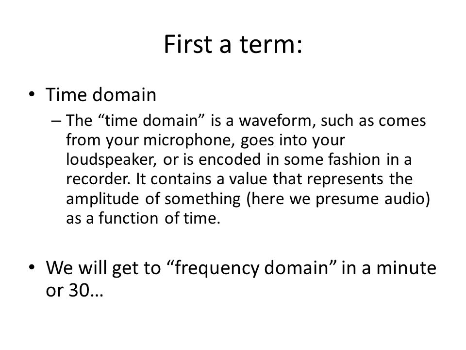 First a term: Time domain