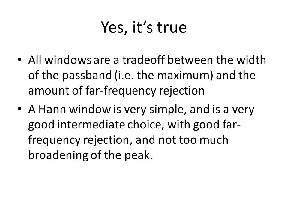 Yes, it's true All windows are a tradeoff between the width of the passband (i.e. the maximum) and the amount of far-frequency rejection.