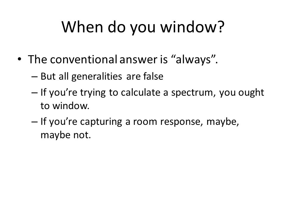 When do you window The conventional answer is always .