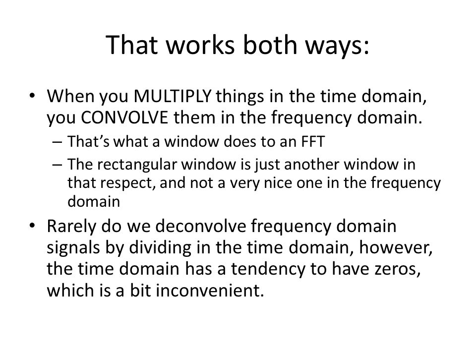 That works both ways: When you MULTIPLY things in the time domain, you CONVOLVE them in the frequency domain.