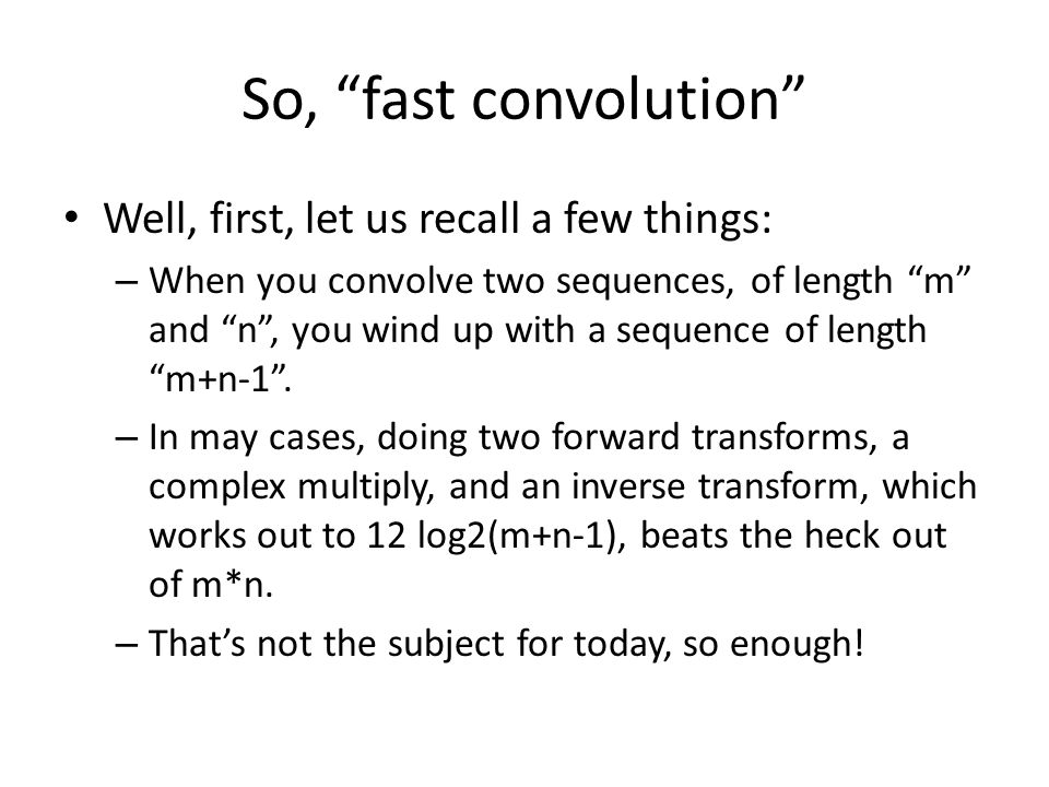 So, fast convolution Well, first, let us recall a few things:
