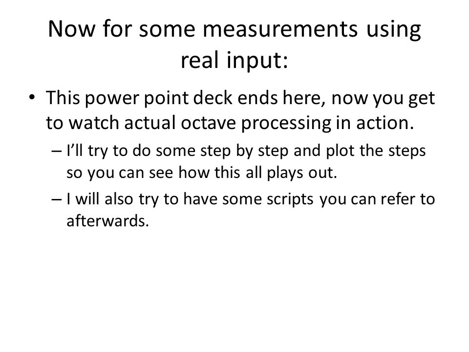 Now for some measurements using real input: