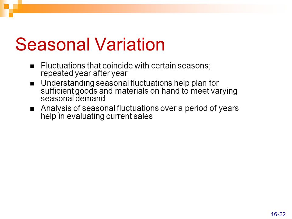 Seasonal Variation Fluctuations that coincide with certain seasons; repeated year after year.