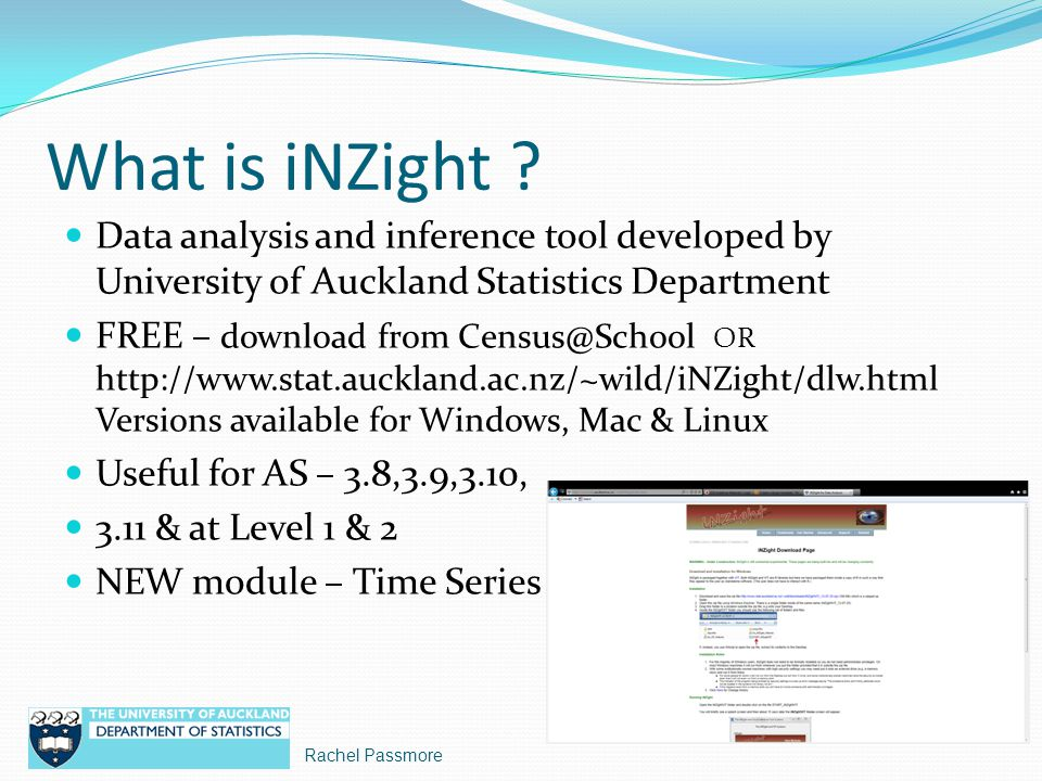 What is iNZight Data analysis and inference tool developed by University of Auckland Statistics Department.