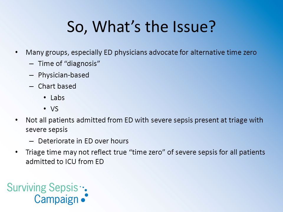 So, What's the Issue Many groups, especially ED physicians advocate for alternative time zero. Time of diagnosis