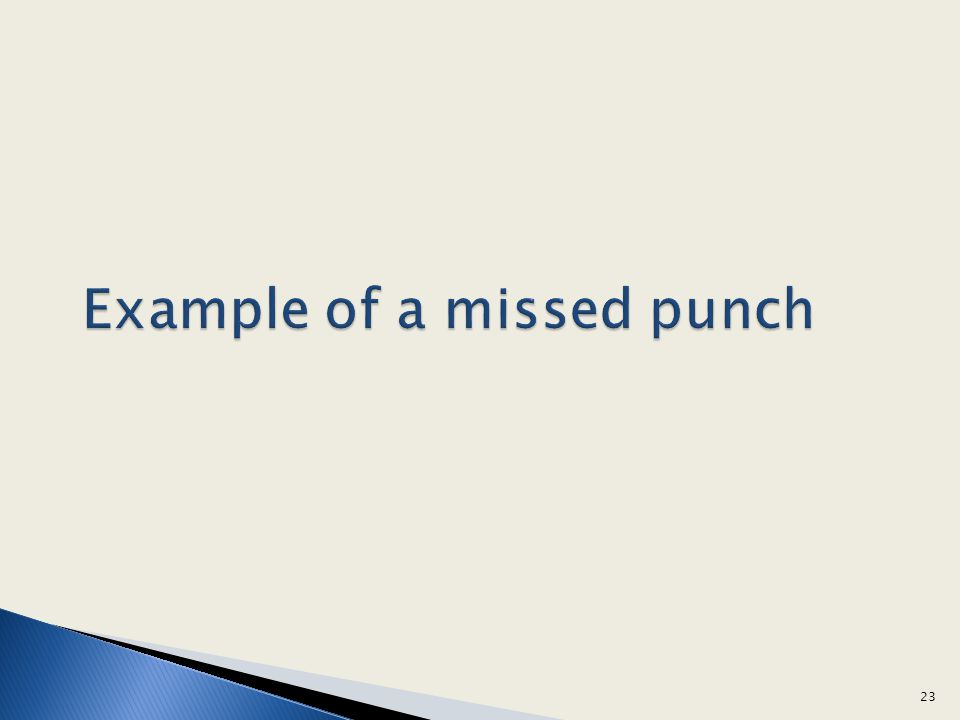 Example of a missed punch