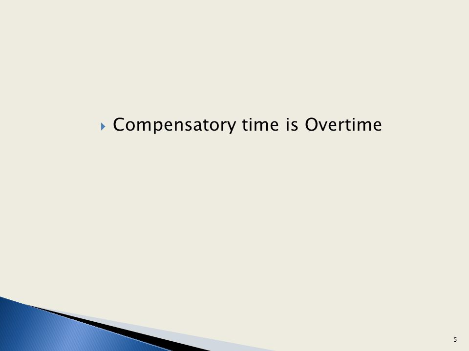 Compensatory time is Overtime