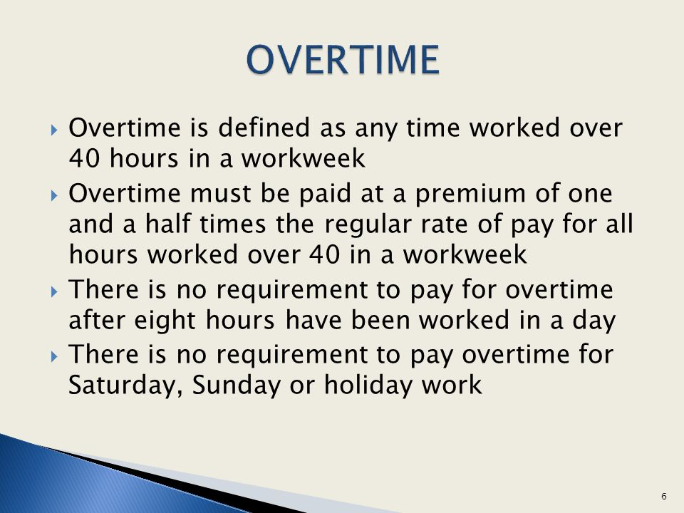 OVERTIME Overtime is defined as any time worked over 40 hours in a workweek.