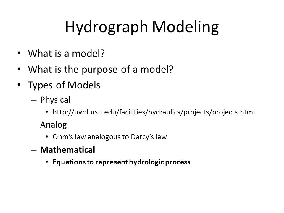 Hydrograph Modeling What is a model What is the purpose of a model