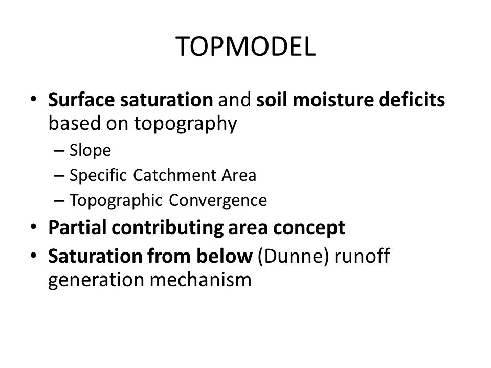 TOPMODEL Surface saturation and soil moisture deficits based on topography. Slope. Specific Catchment Area.