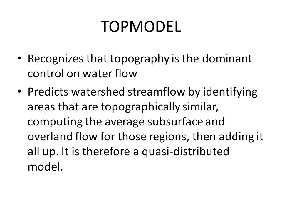 TOPMODEL Recognizes that topography is the dominant control on water flow.