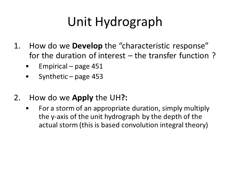 Unit Hydrograph How do we Develop the characteristic response for the duration of interest – the transfer function