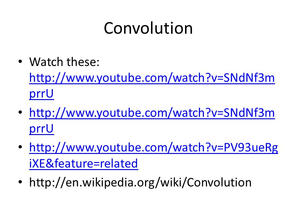 Convolution Watch these: http://www.youtube.com/watch v=SNdNf3mprrU