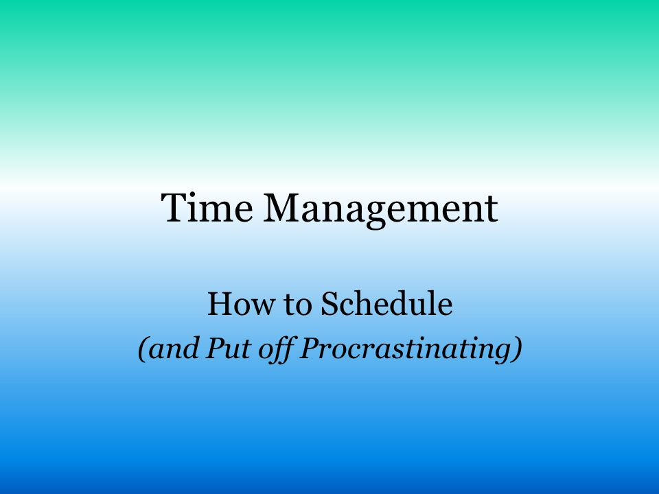 How to Schedule (and Put off Procrastinating)