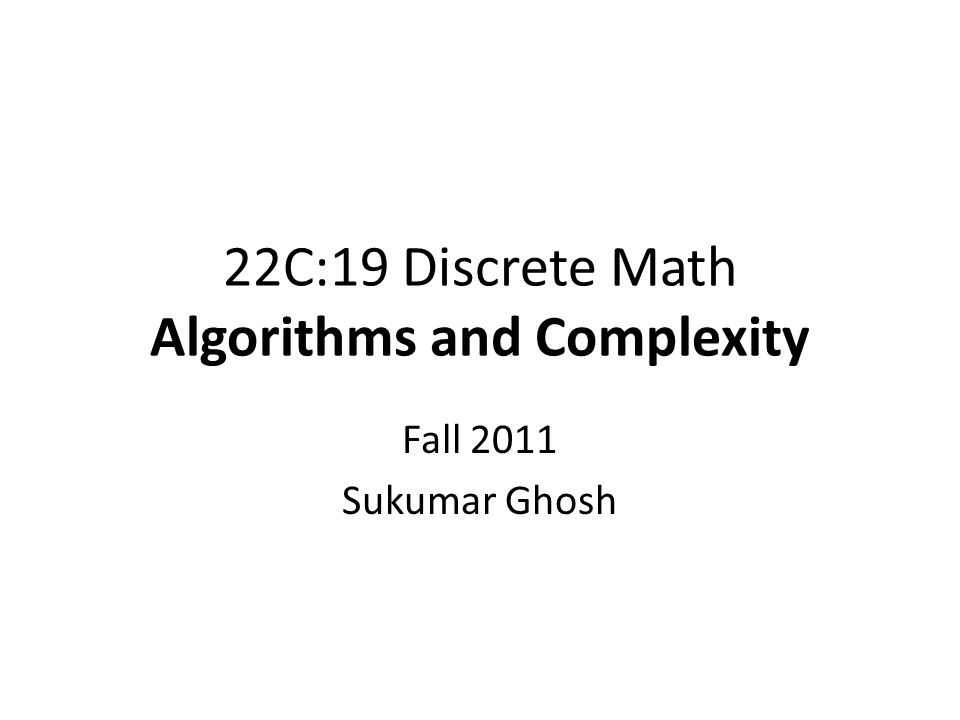 22C:19 Discrete Math Algorithms and Complexity