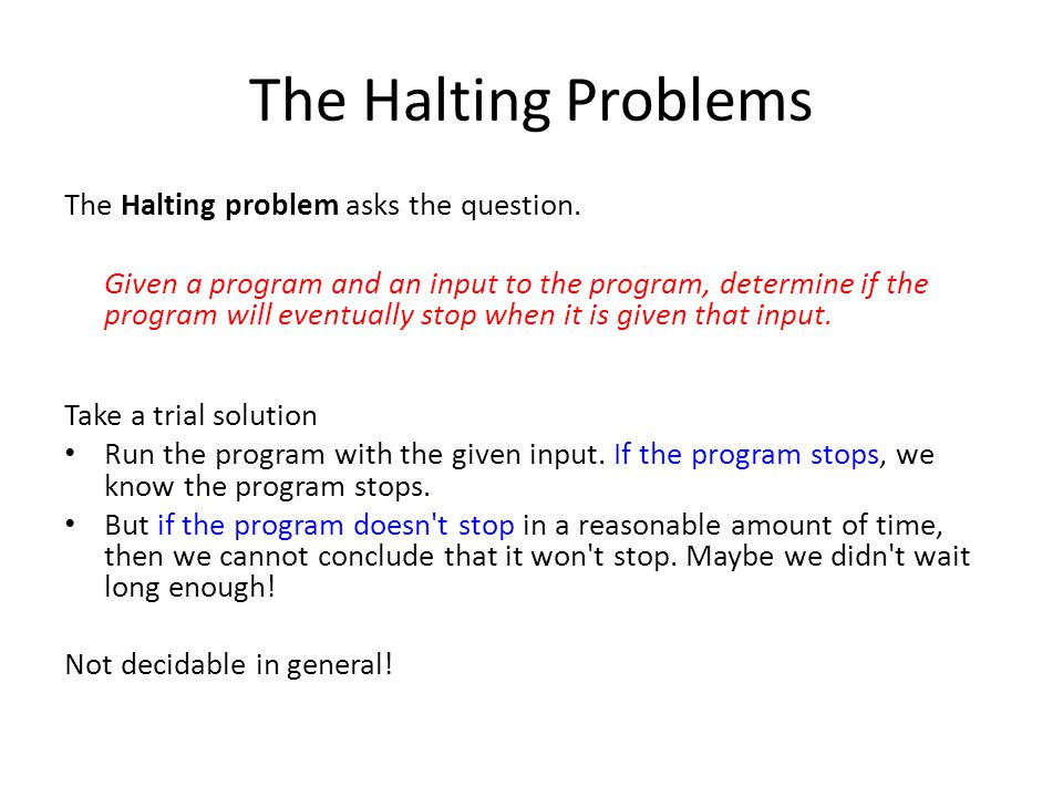 The Halting Problems The Halting problem asks the question.