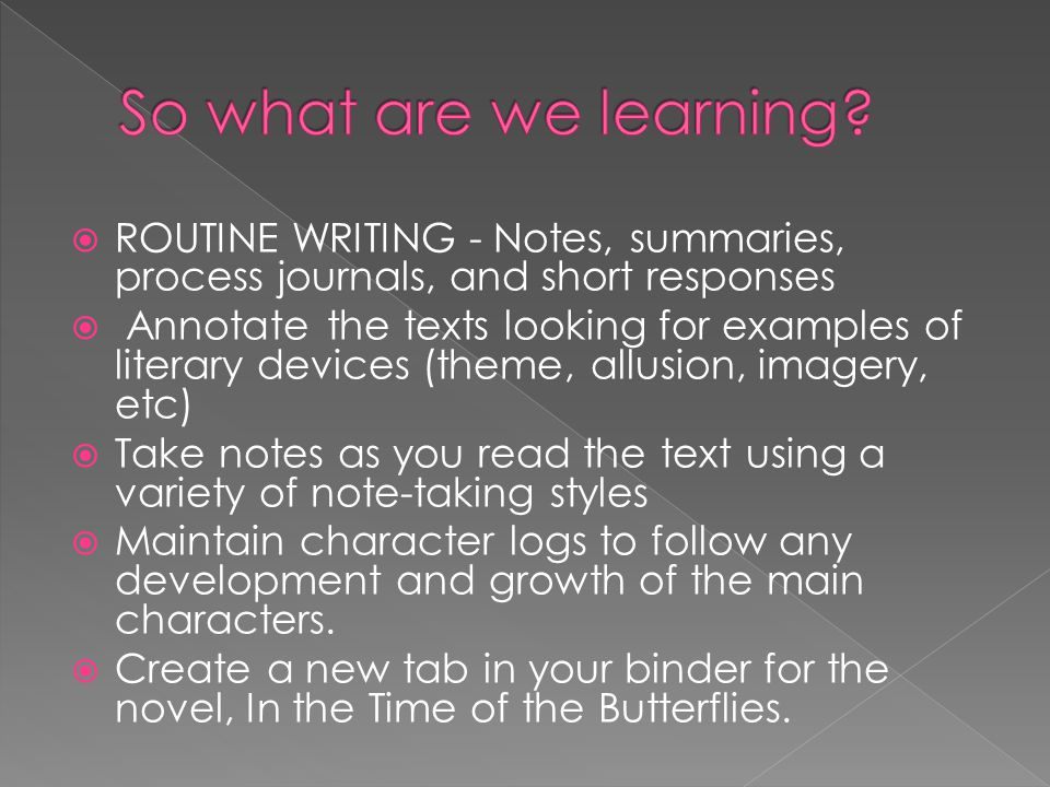 So what are we learning ROUTINE WRITING - Notes, summaries, process journals, and short responses.