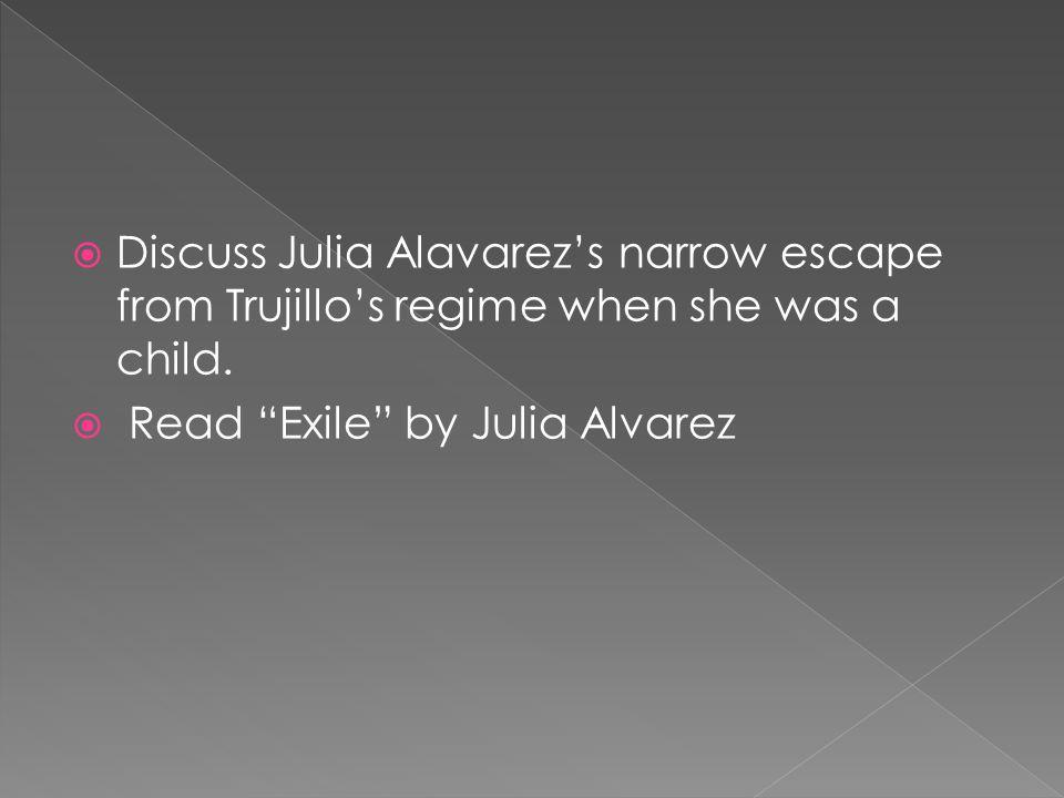 Discuss Julia Alavarez's narrow escape from Trujillo's regime when she was a child.