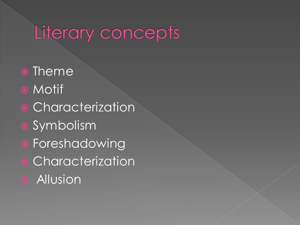 Literary concepts Theme Motif Characterization Symbolism Foreshadowing