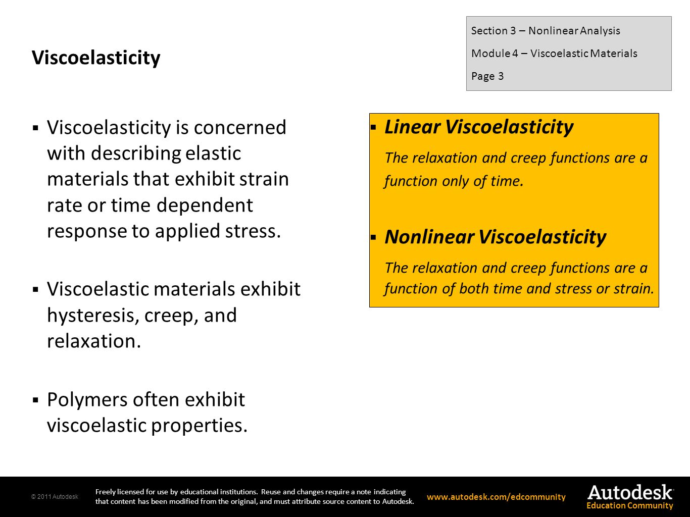 Viscoelastic materials exhibit hysteresis, creep, and relaxation.
