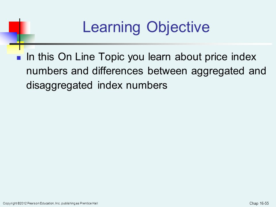 Learning Objective In this On Line Topic you learn about price index numbers and differences between aggregated and disaggregated index numbers.