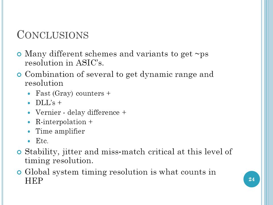 Conclusions Many different schemes and variants to get ~ps resolution in ASIC's. Combination of several to get dynamic range and resolution.