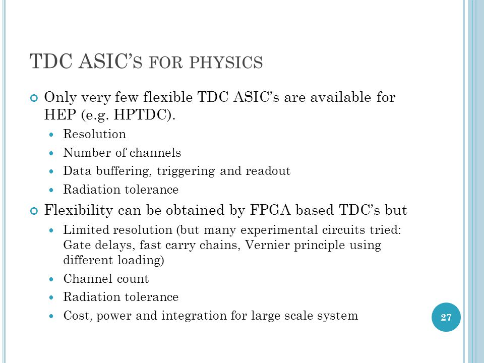 TDC ASIC's for physics Only very few flexible TDC ASIC's are available for HEP (e.g. HPTDC). Resolution.