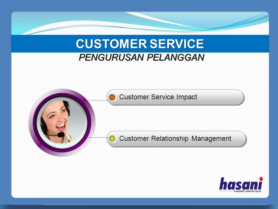 CUSTOMER SERVICE PENGURUSAN PELANGGAN Customer Service Impact