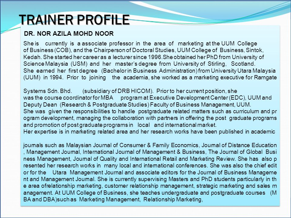 TRAINER PROFILE She is currently is a associate professor in the area of marketing at the UUM College