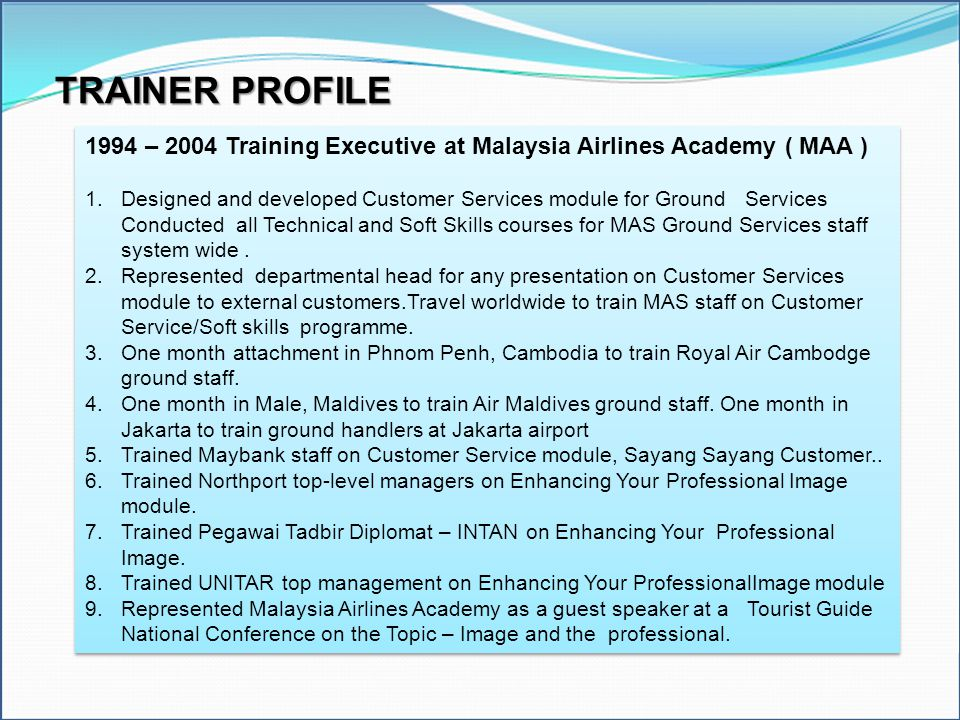 TRAINER PROFILE 1994 – 2004 Training Executive at Malaysia Airlines Academy ( MAA )