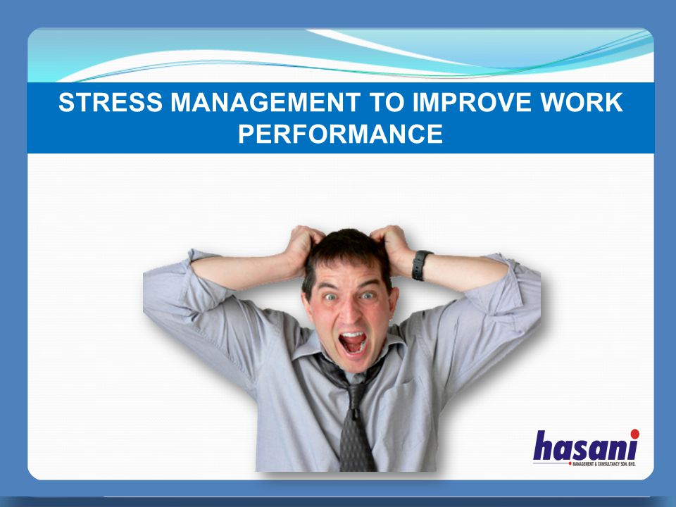 STRESS MANAGEMENT TO IMPROVE WORK PERFORMANCE
