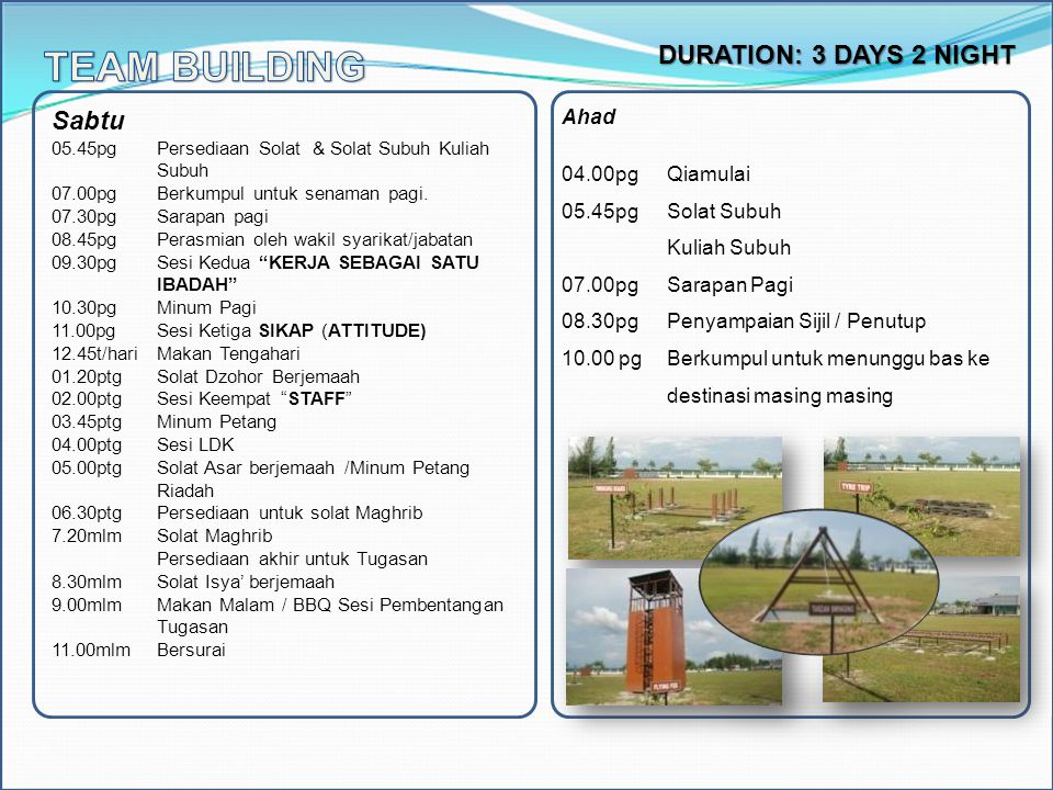 TEAM BUILDING DURATION: 3 DAYS 2 NIGHT Sabtu Ahad 04.00pg Qiamulai