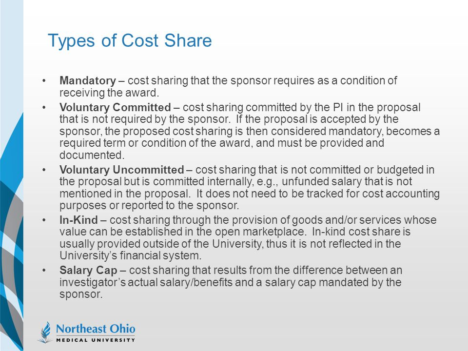 Types of Cost Share Mandatory – cost sharing that the sponsor requires as a condition of receiving the award.