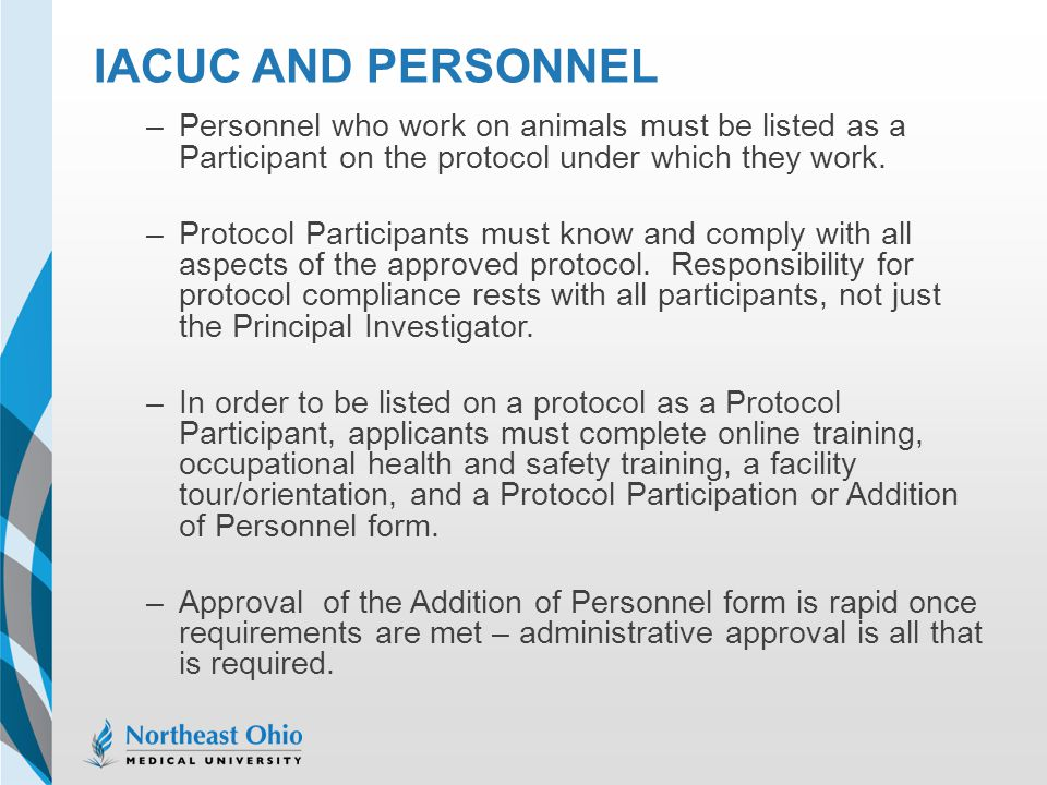 IACUC and Personnel Personnel who work on animals must be listed as a Participant on the protocol under which they work.