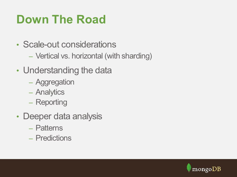 Down The Road Scale-out considerations Understanding the data