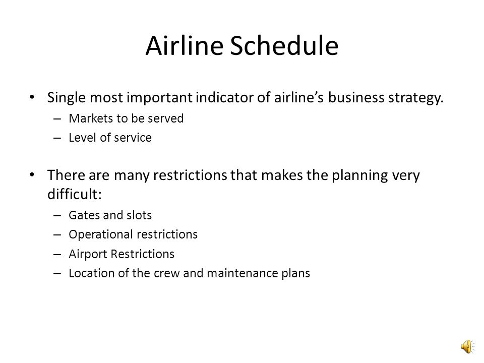 Airline Schedule Single most important indicator of airline's business strategy. Markets to be served.