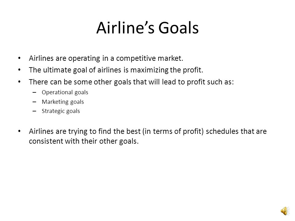 Airline's Goals Airlines are operating in a competitive market.