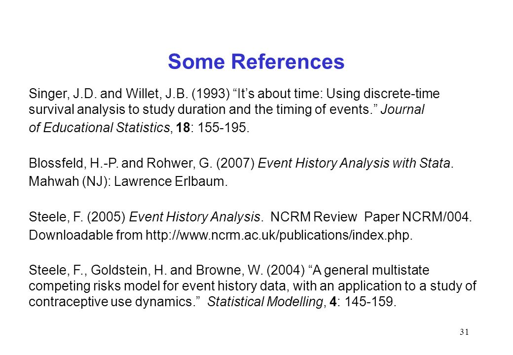 Some References Singer, J.D. and Willet, J.B. (1993) It's about time: Using discrete-time.