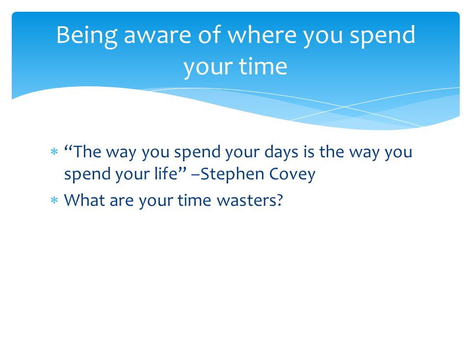 Being aware of where you spend your time