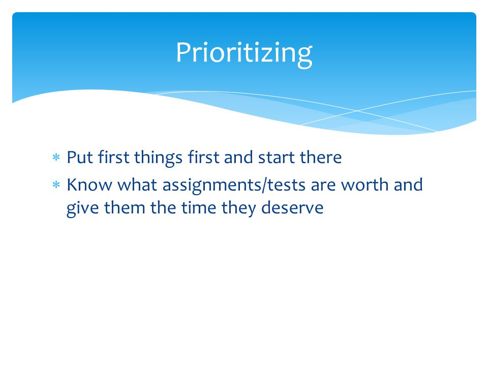 Prioritizing Put first things first and start there