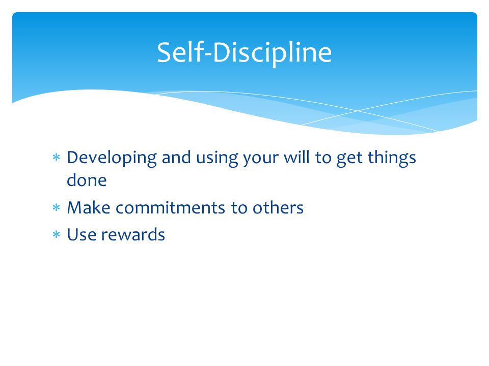 Self-Discipline Developing and using your will to get things done