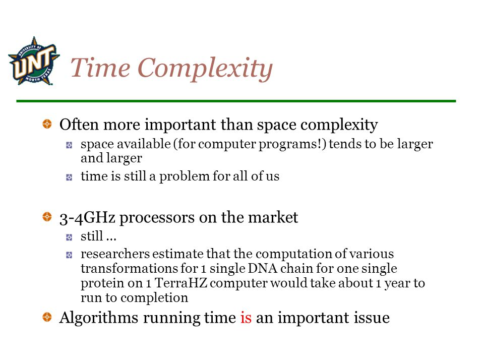 Time Complexity Often more important than space complexity