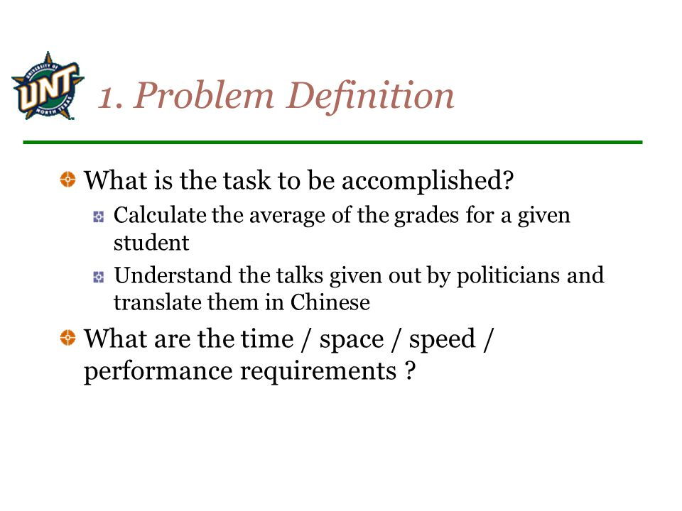 1. Problem Definition What is the task to be accomplished